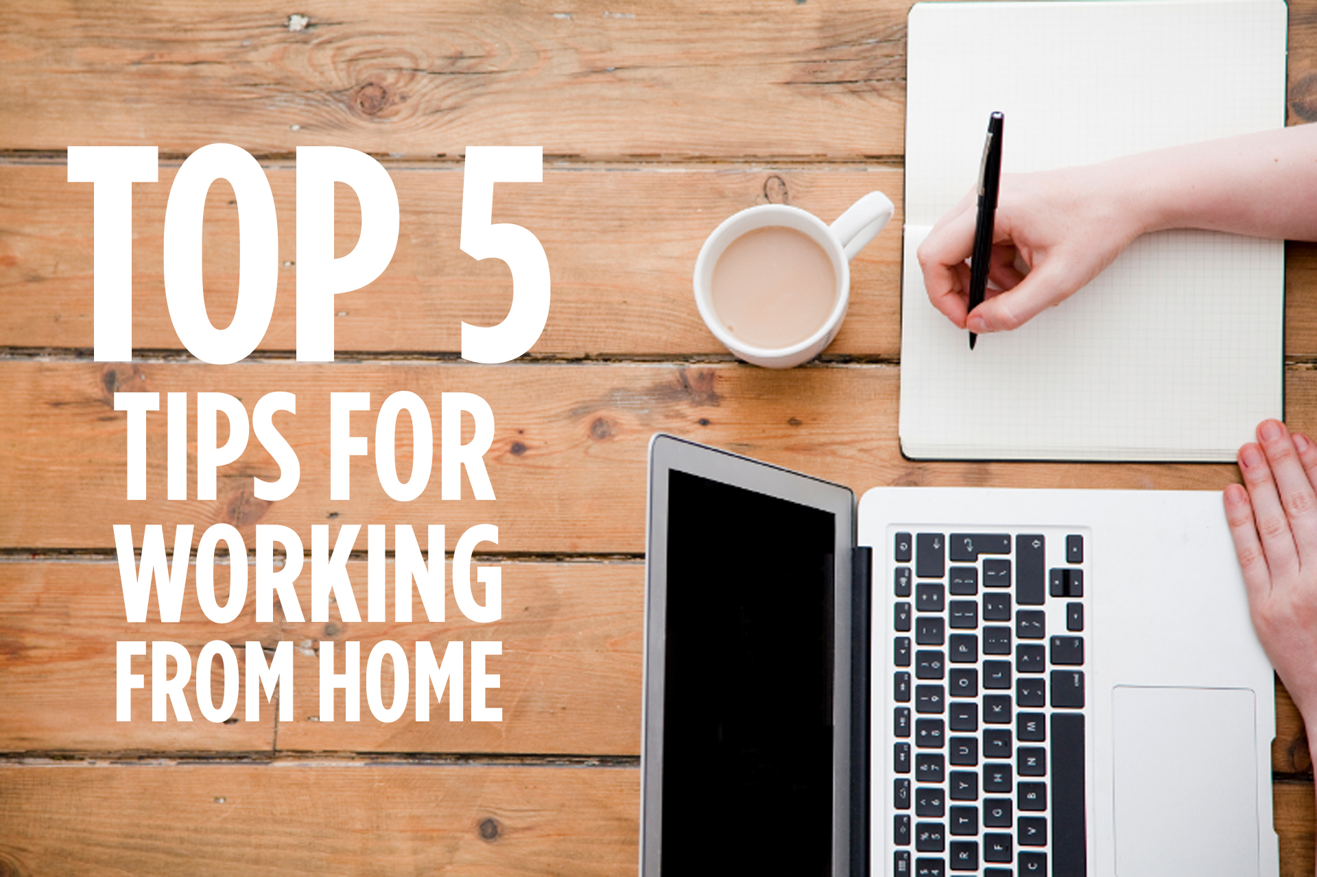 Top 5 Tips For Working From Home